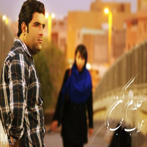 Mehrab Mojarad – Halam Kon