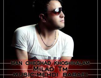 Milad Tm – Man Cheghadr Khoshhalam
