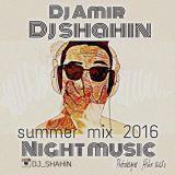 دانلود میکس جدید Dj Shahin & Dj Amir بنام Night Music (Summer Mix2016 )