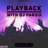 دانلود قسمت سوم ریمیکس Dj Parsix به نام Playback