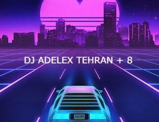 دانلود ریمیکس Dj Adelex Tehran به نام Tehran Music Podcast (Vol 8 )