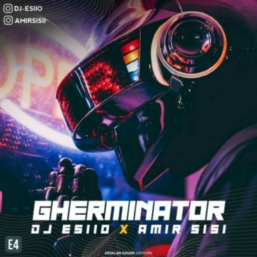 دانلود ریمیکس DjEsiio ft Amir Sisi به نام Gherminator Ep 04