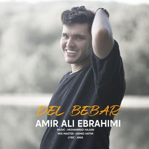 دانلود آهنگ امیر علی ابراهیمی به نام دل ببر