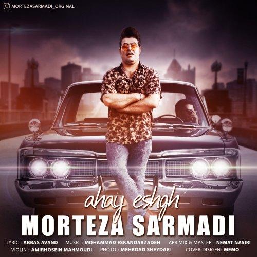 Morteza Sarmadi&nbspAhay Eshg